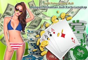 Judi Poker Uang Asli Dengan Permainan Judi Kartu Lengkap
