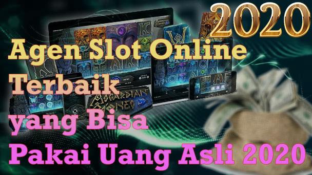 Agen Slot Online Terbaik yang Bisa Pakai Uang Asli 2020