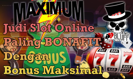 Judi Slot Online Paling BONAFIT Dengan Bonus Maksimal