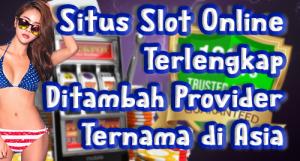 Situs Slot Online Terlengkap Ditambah Provider Ternama di Asia
