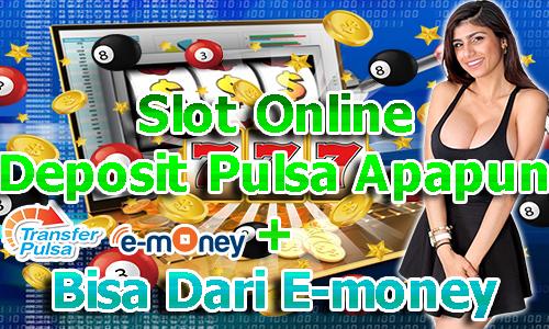 Slot Online Deposit Pulsa Apapun + Bisa Dari E-money