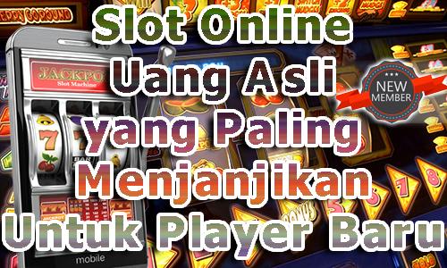 Slot Online Uang Asli yang Paling Menjanjikan Untuk Player Baru